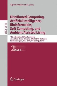 Distributed computing, artificial intelligence, bioinformatics, soft computing, and ambient assisted living : 10th International Work-Conference on Artificial Neural Networks, IWANN 2009 workshops : Salamanca, Spain, June 10-12, 2009 : proceedings, Part II / Sigero Omatu ... [et al.]