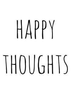 """""""Happy Thoughts"""" Always a top idea :)."""