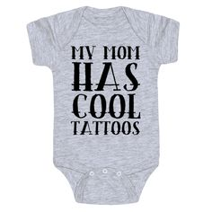 My mom has the coolest tattoos around! Use this baby one piece to show off that you have a great baby and you have cool tattoos. Let everyone know that you can have tattoos and piercings and can still be an awesome parent. | HUMAN