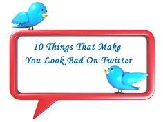 10 Things That Make You Look Bad On Twitter via @Boom! Social with Kim Garst #Twitter #tips #socialmedia