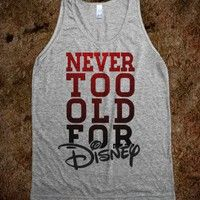 Never Too Old For Disney - Totally Awesome Text Tees - Skreened T-shirts, Organic Shirts, Hoodies, Kids Tees, Baby One-Pieces and Tote Bags