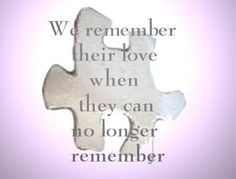 We remember their love when they can no longer remember
