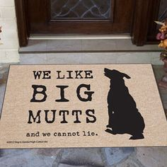 We like big mutts and we cannot lie!  Great door mat that also benefits the Humane Society!