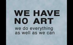 We Have No Art