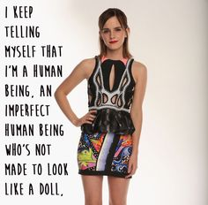 And knows that imperfection isn't a bad thing. | 21 Amazing Emma Watson Quotes That Every Girl Should Live Their Life By