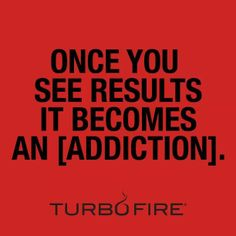 Turbo fire!   I found my soul mate work out I am truly addicted to this program.