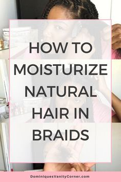 How to Moisturize Natural Hair in Braids natural hair natural haircare protective styles deep conditioner shampoo twist outs natural hair care products kinky curly type Natural Hair Braids, Natural Hair Regimen, Natural Hair Care Tips, Natural Haircare, Natural Hair Journey, Natural Hair Styles, Natural Beauty, Braid Out, Braid Hair