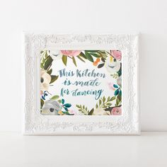 This Kitchen is for Dancing Floral Art Print by bellaloveletters
