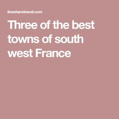 Three of the best towns of south west France