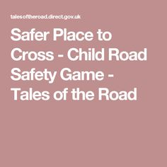 Safer Place to Cross - Child Road Safety Game - Tales of the Road