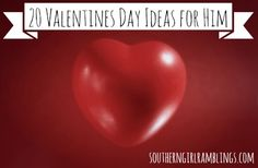 20 Fun and Romantic Valentines Day Ideas for Him - Plan a great Valentines Day for your man.