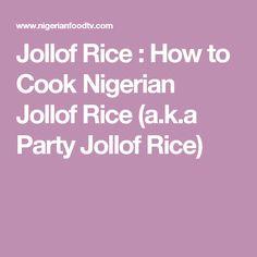 Jollof Rice : How to Cook Nigerian Jollof Rice (a.k.a Party Jollof Rice)