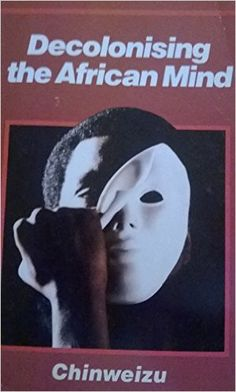 Decolonising the African mind: Chinweizu Books To Buy, I Love Books, Good Books, Books To Read, African American Books, African American Literature, Books By Black Authors, Black Books, Black History Books