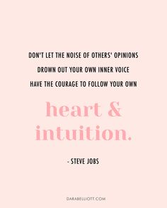 """""""Don't let the noise of others' opinions drown out your own inner voice. Have the courage to follow your own heart and intuition."""" - Steve Jobs Business Motivational Quotes, Business Quotes, Inspirational Quotes, Wisdom Quotes, Quotes To Live By, Quotes Quotes, Opinion Quotes, Intuition Quotes, Cherish Quotes"""