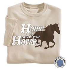 Home Is Where Your Horse Is Sweatshirt - Horse Themed Gifts, Clothing, Jewelry and Accessories all for Horse Lovers | Back In The Saddle