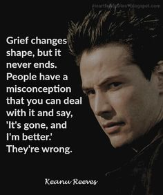 Grief Changes Shapes... But It Never Ends... Keanu Reeves