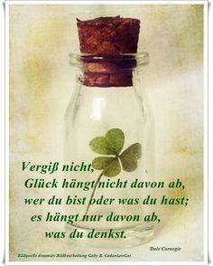 Vergiß nicht, Glück hängt nicht davon ab, wer du bist oder was du hast; es hängt nur davon ab, was du denkst. - Dale Carnegie - ~ Quelle: GedankenGut https://www.facebook.com/Gaby.GedankenGut/  http://www.dreamies.de/mygalerie.php?g=jtdysguz