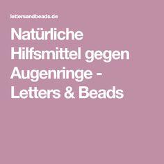 Natürliche Hilfsmittel gegen Augenringe - Letters & Beads