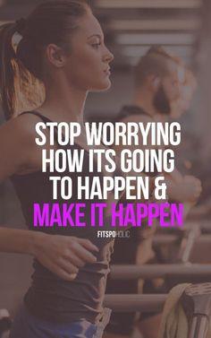 STOP WORRYING HOW ITS GOING TO HAPPEN & MAKE IT HAPPEN