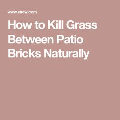 How to Kill Grass Between Patio Bricks Naturally