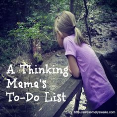 {A Thinking Mama's To-Do List} You won't find scrubbing floors on this list. This is the list of all those parenting musts I want to do each week. What would you add to your own list?