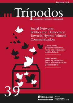 """Revista Trípodos, 39 """"Social Networks, Politics and democarcy"""", Facultat de Comunicació i Relacions Internacionals Blanquerna, Universitat Ramon Llull, 2016"""
