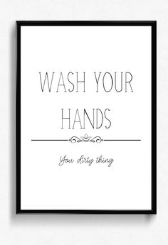 Wash your hands you dirty thing printable poster, instant download bathroom decor