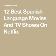12 Best Spanish Language Movies And TV Shows On Netflix