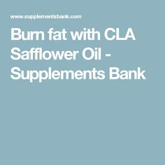 Burn fat with CLA Safflower Oil - Supplements Bank Cla Safflower Oil, Fat Burning, Burns, Weight Loss, Health, Health Care, Losing Weight, Loosing Weight, Salud