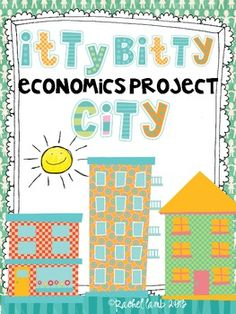 Itty Bitty Little City (a real life economics project for itty economists) | Rachel Lamb | {2-3}