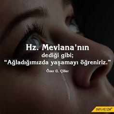 """Hz. Mevlana'nın dediği gibi; """"ağladığımızda yaşamayı öğreniriz."""" #mevlana #ağlamak #infoteizm #yaşam"""