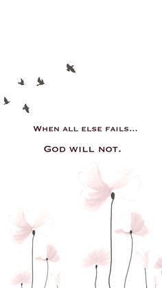 God doesn't fail. Ever
