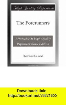 The Forerunners Romain Rolland ,   ,  , ASIN: B003YOSGDW , tutorials , pdf , ebook , torrent , downloads , rapidshare , filesonic , hotfile , megaupload , fileserve