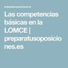 Las competencias básicas en la LOMCE | preparatusoposiciones.es Teacher, School Gardens, Grow Taller, Human Body, Unity, Professor