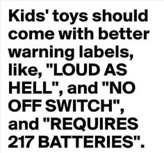 Remember putting duct tape over the speaker for the loud as hell no off switch toy.