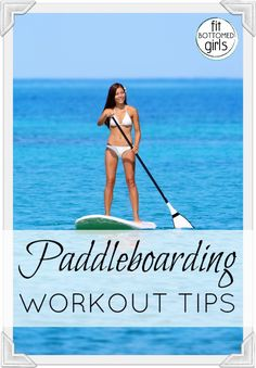 These stand up paddleboard moves and tips are top notch. | Fit Bottomed Girls