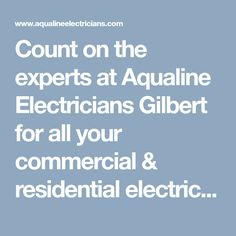 Count on the experts at Aqualine Electricians Gilbert for all your commercial & residential electric needs. Our electricians have over 22 years of experience, call us now on (480) 681-3632. #ElectriciansGilbertAZ #BestElectricianGilbert #ElectricalServiceGilbertAZ #ElectricalContractorsGilbertAZ #AqualineElectriciansGilbert