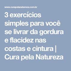 3 exercícios simples para você se livrar da gordura e flacidez nas costas e cintura | Cura pela Natureza