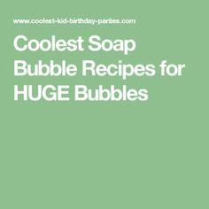 Coolest Soap Bubble Recipes for HUGE Bubbles