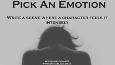 One of the pieces of criticism I often get is that I don't put enough emotion into my writing. So this week I thought I would challenge you to write a short piece where a character feels an emotion...