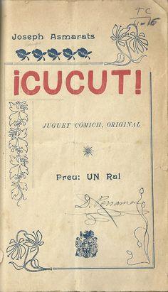 ¡Cucut! : juguet cómich en un acte y en prosa.  Joseph Asmarats. Barcelona. (s.a.).  http://bvirtual.bibliotecas.csic.es/csic:csicalephbib000541670