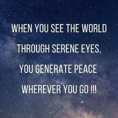 When you see the world through serene eyes, you generate peace wherever you go !!! mainstayknoxville.com #quotes #inspiration #quotesforyou #quoteslover #quotestoremember #quotesforlife #quotestoinspire #quotestags #quotesoftheday #quotesdaily #travel Be Yourself Quotes, Quote Of The Day, Serenity, Life Quotes, Inspirational Quotes, Peace, Eyes, World, Travel