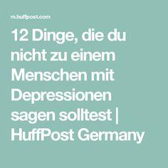 12 Dinge, die du nicht zu einem Menschen mit Depressionen sagen solltest | HuffPost Germany