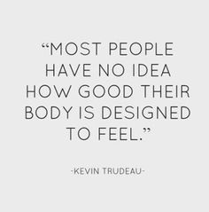 "I believe this is absolutely true.  So many people come into the studio with an acceptance of their aches, pains, creaks and groans, not to mention chronic headaches, bloating and digestive issues. Then, when they begin to feel better, they awaken to what was once wrong because they now understand what ""right"" feels like. Pilates :)"