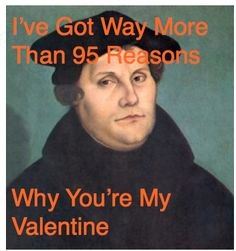 Lutheran valentines cards. need to give this to the hubs. #lutheran #humor #valentine