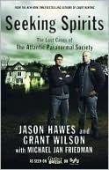 Seeking Spirits: The Lost Cases of The Atlantic Paranormal Society by Jason Hawes, Michael Jan Friedman, Grant Wilson