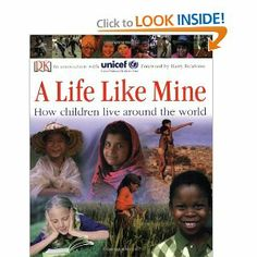 A Life Life Mine: How Children Live Around the World - UNICEF. Looks at what life is like for children of different countries and how each child can fulfill his or her hopes and ambitions no matter how little or much their human rights are infringed. This Is A Book, The Book, World Poverty, What Is Human, Nonfiction Text Features, Dk Publishing, Global Awareness, Preschool Books, Preschool Education