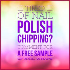 Tired of Nail Polish Chipping then Comment for a FREE Sample of Nail Wraps