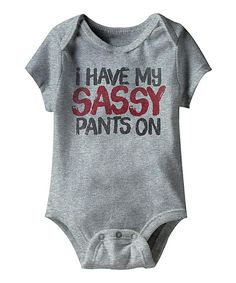 Look at this Gray Heather 'I Have My Sassy Pants On' Bodysuit - Infant on #zulily today!