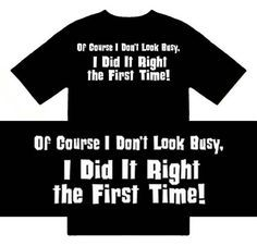 Funny T-Shirts (Of Course I Dont Look Busy I Did It Right The First Time!)…
